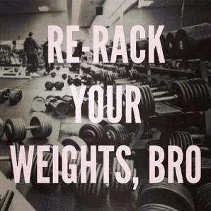 Re-rack your weights bro